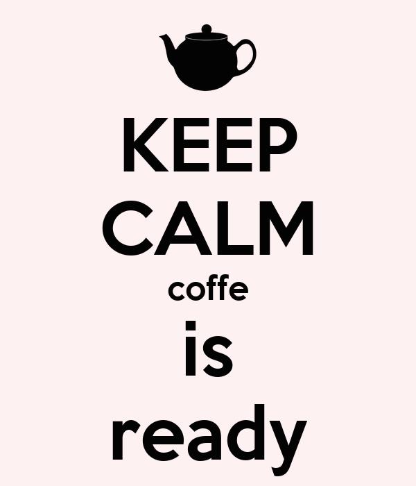 KEEP CALM coffe is ready