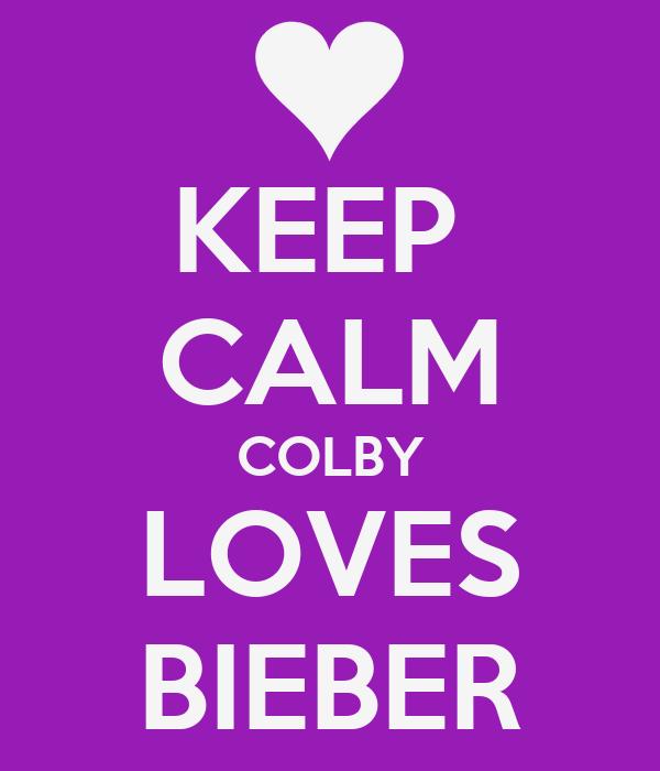 KEEP  CALM COLBY LOVES BIEBER