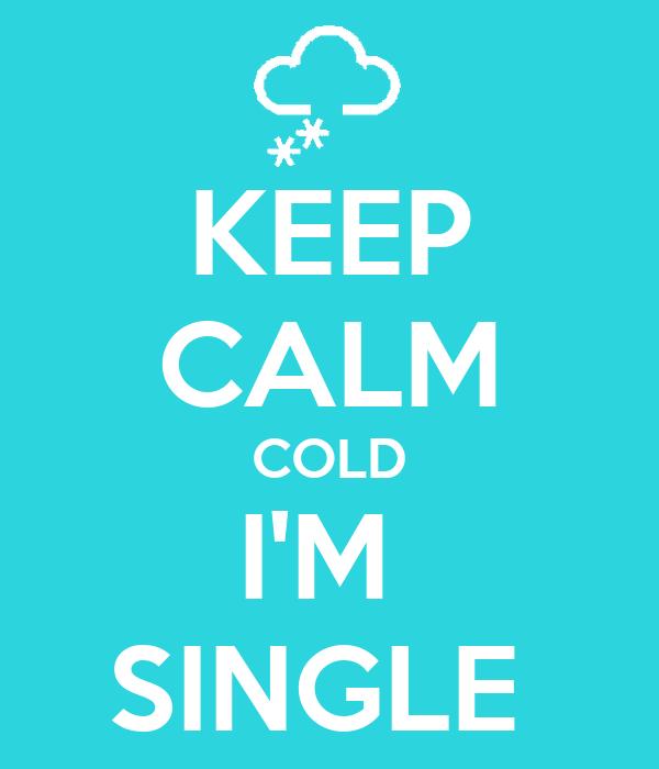 KEEP CALM COLD I'M  SINGLE