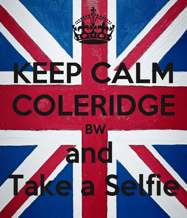 KEEP CALM COLERIDGE  BW and  Take a Selfie