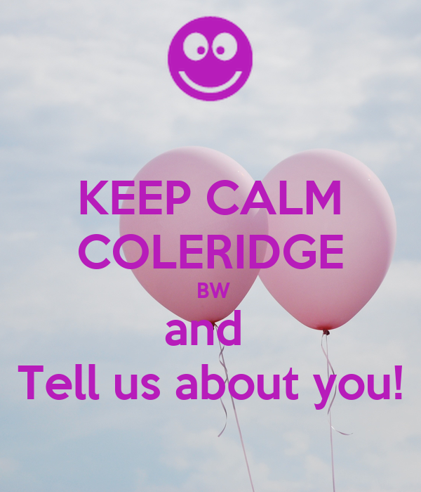 KEEP CALM COLERIDGE  BW and  Tell us about you!