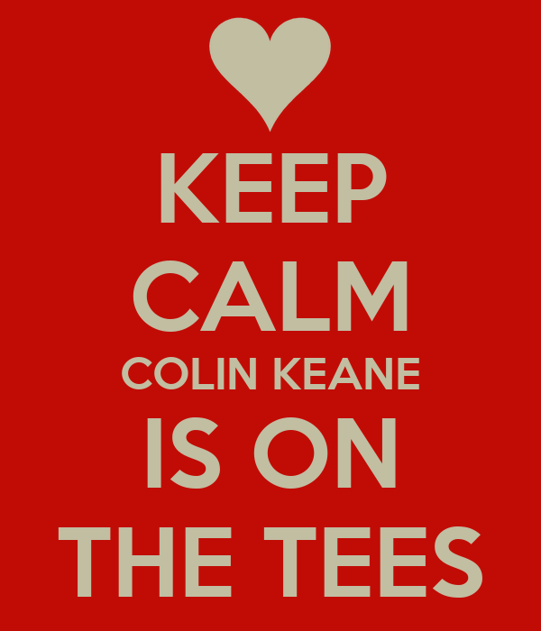 KEEP CALM COLIN KEANE IS ON THE TEES