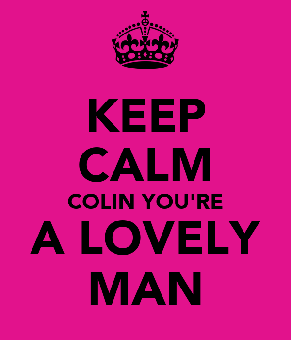 KEEP CALM COLIN YOU'RE A LOVELY MAN