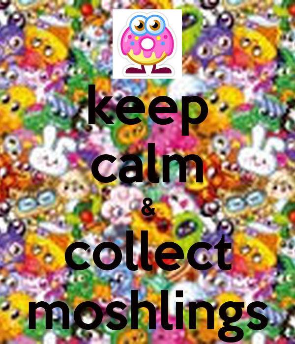 keep calm & collect moshlings