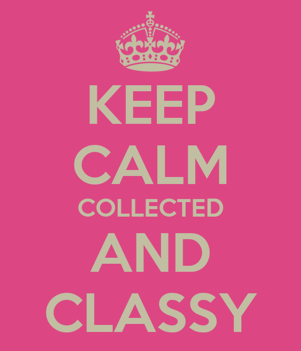 KEEP CALM COLLECTED AND CLASSY