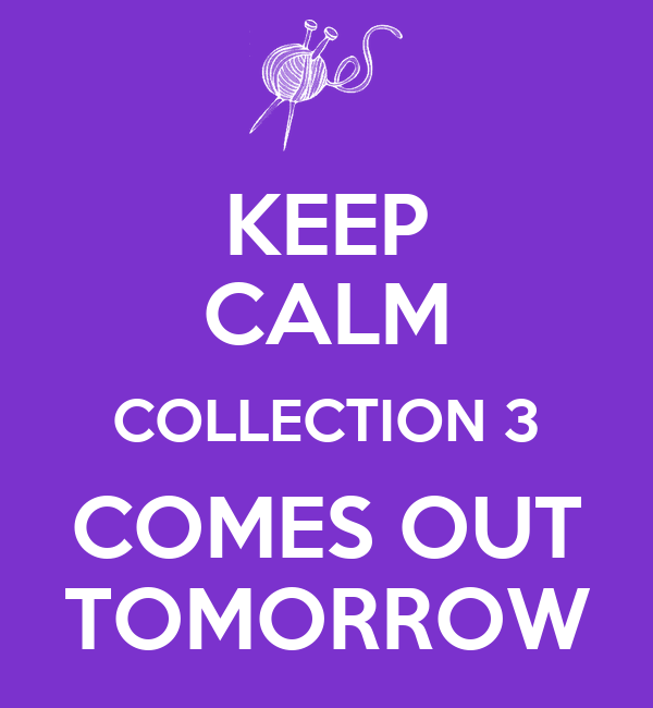 KEEP CALM COLLECTION 3 COMES OUT TOMORROW
