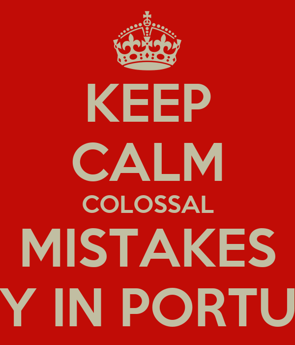 KEEP CALM COLOSSAL MISTAKES ONLY IN PORTUGAL