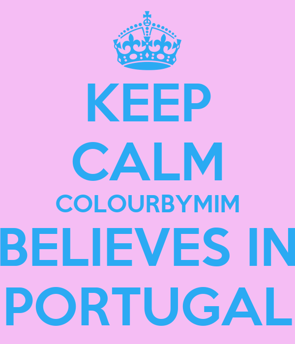 KEEP CALM COLOURBYMIM BELIEVES IN PORTUGAL