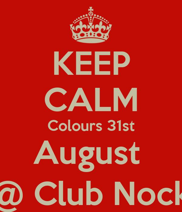 KEEP CALM Colours 31st August  @ Club Nock
