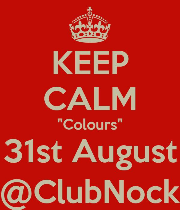 "KEEP CALM ""Colours"" 31st August @ClubNock"