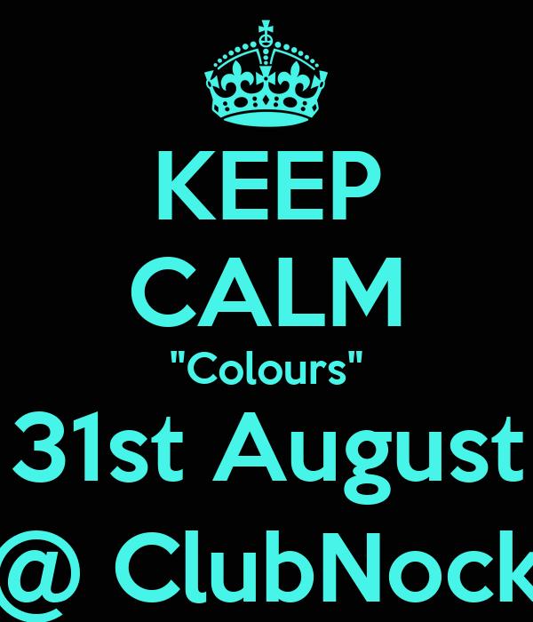 "KEEP CALM ""Colours"" 31st August @ ClubNock"