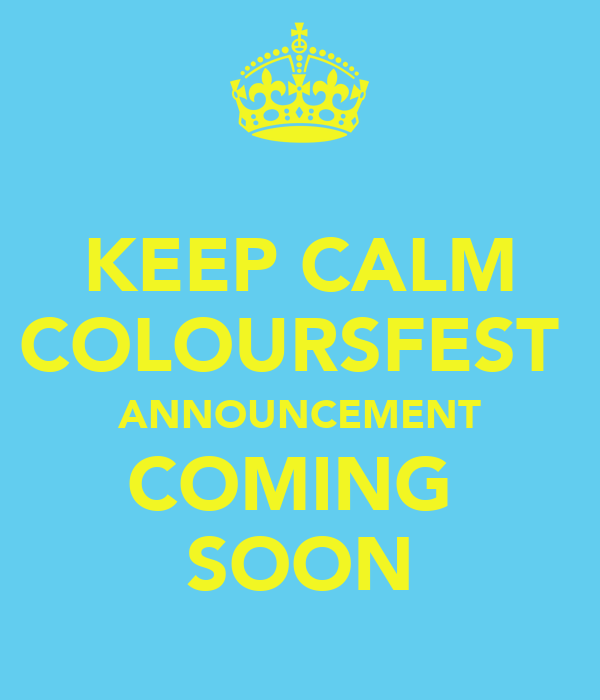 KEEP CALM COLOURSFEST  ANNOUNCEMENT COMING  SOON