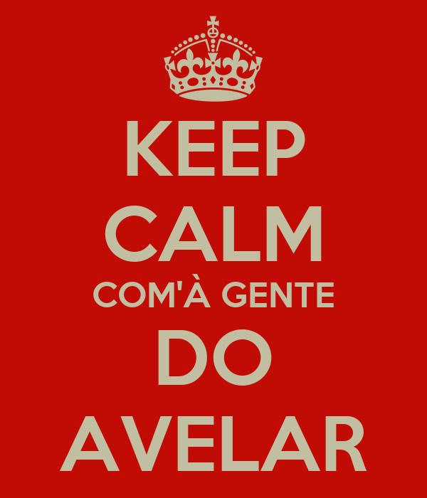 KEEP CALM COM'À GENTE DO AVELAR