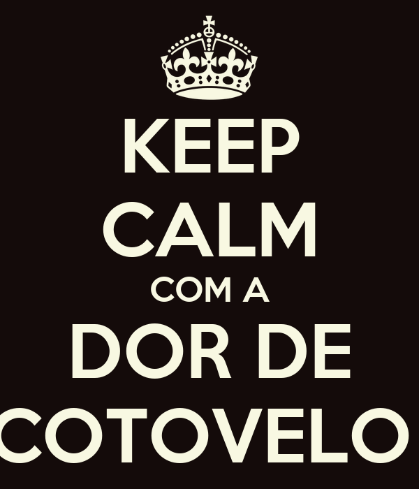 KEEP CALM COM A DOR DE COTOVELO