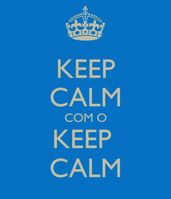 KEEP CALM COM O KEEP  CALM