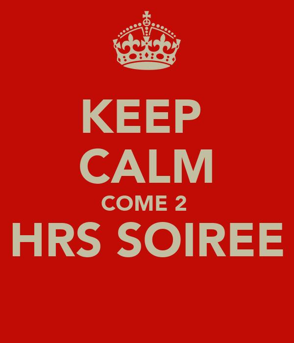 KEEP  CALM COME 2  HRS SOIREE