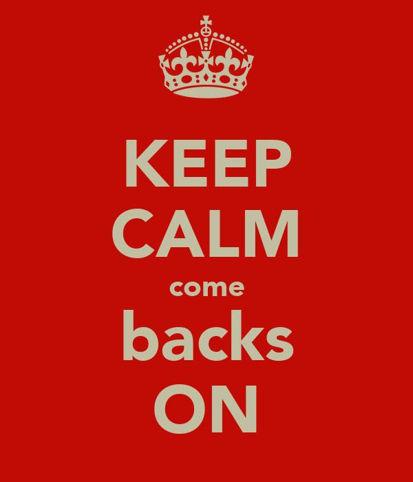 KEEP CALM come backs ON