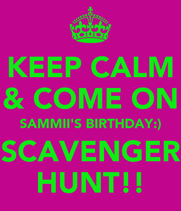 KEEP CALM & COME ON SAMMII'S BIRTHDAY:) SCAVENGER HUNT!!