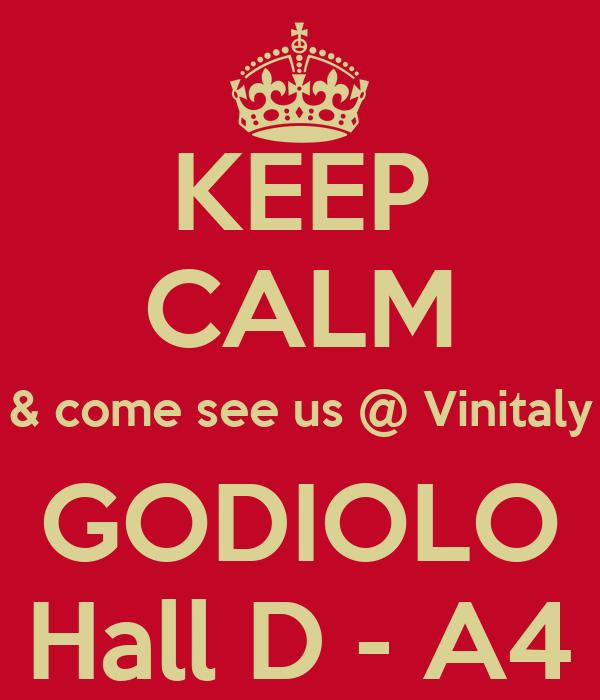 KEEP CALM & come see us @ Vinitaly GODIOLO Hall D - A4