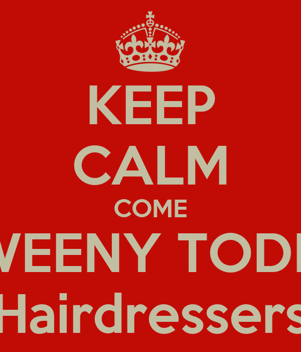KEEP CALM COME SWEENY TODDS Hairdressers