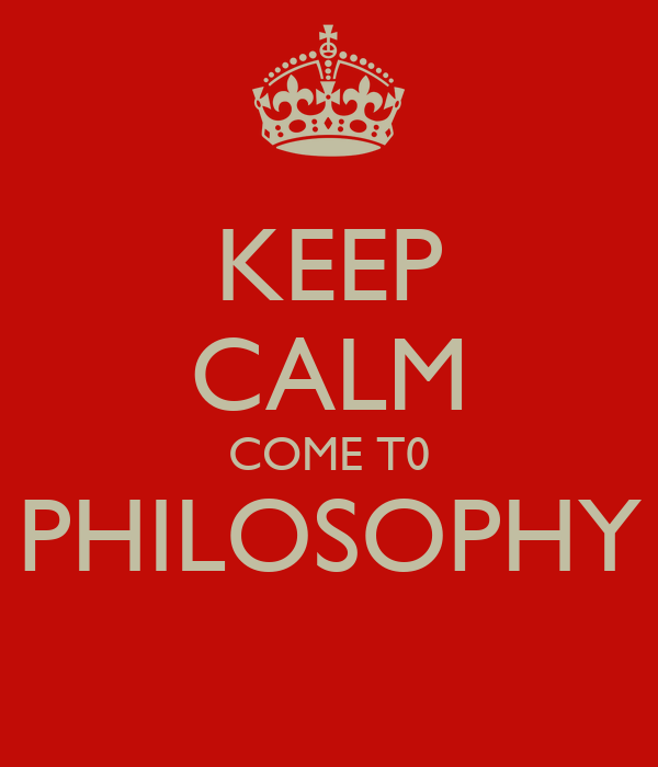 KEEP CALM COME T0 PHILOSOPHY