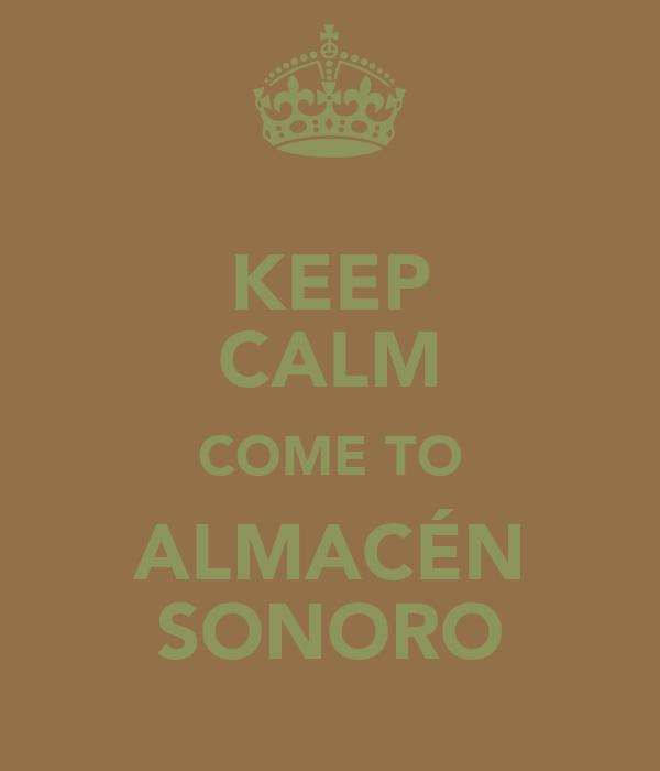 KEEP CALM COME TO ALMACÉN SONORO