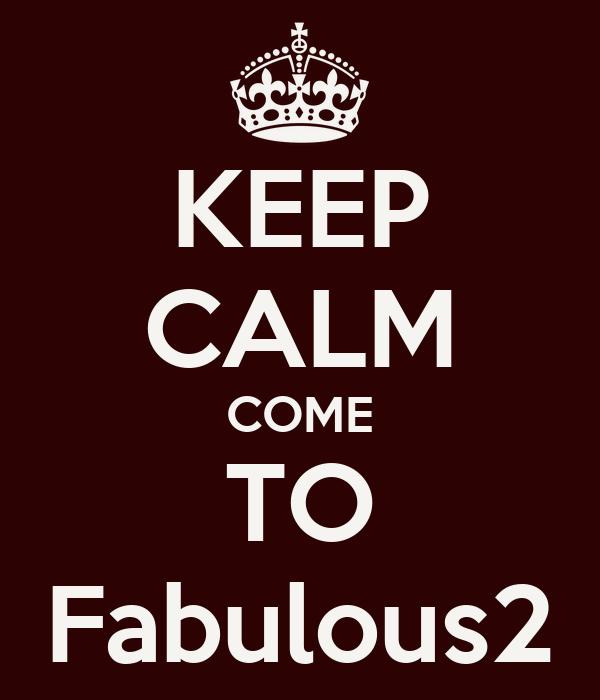 KEEP CALM COME TO Fabulous2
