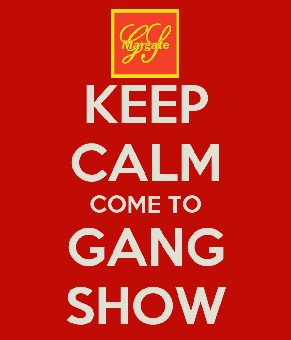 KEEP CALM COME TO GANG SHOW