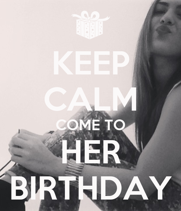 KEEP CALM COME TO HER BIRTHDAY