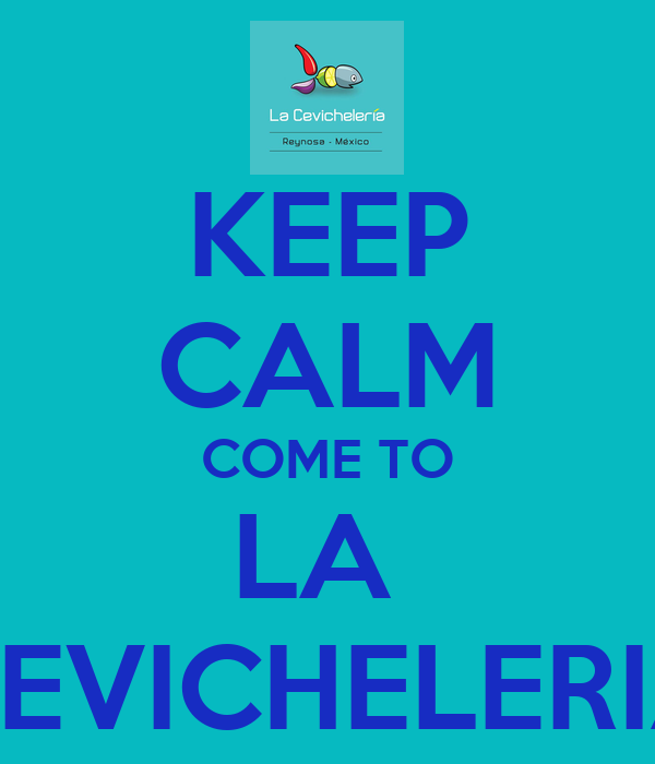 KEEP CALM COME TO LA  CEVICHELERIA