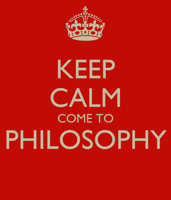 KEEP CALM COME TO PHILOSOPHY