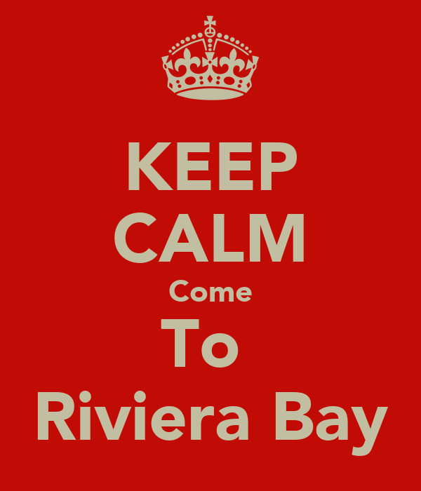KEEP CALM Come To  Riviera Bay