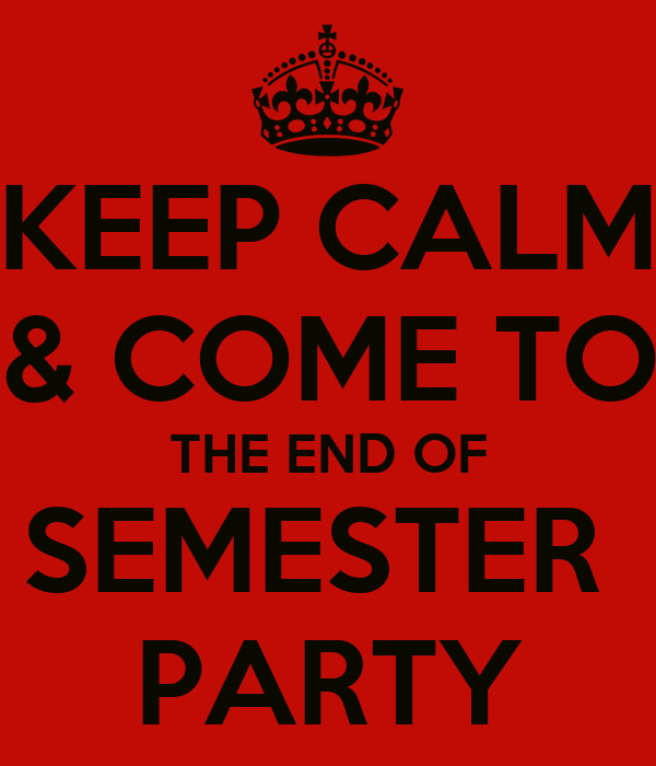 KEEP CALM & COME TO THE END OF SEMESTER  PARTY