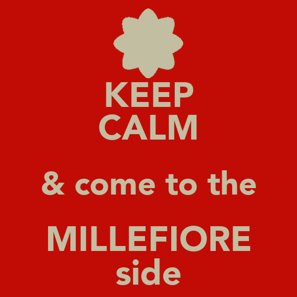 KEEP CALM & come to the MILLEFIORE side