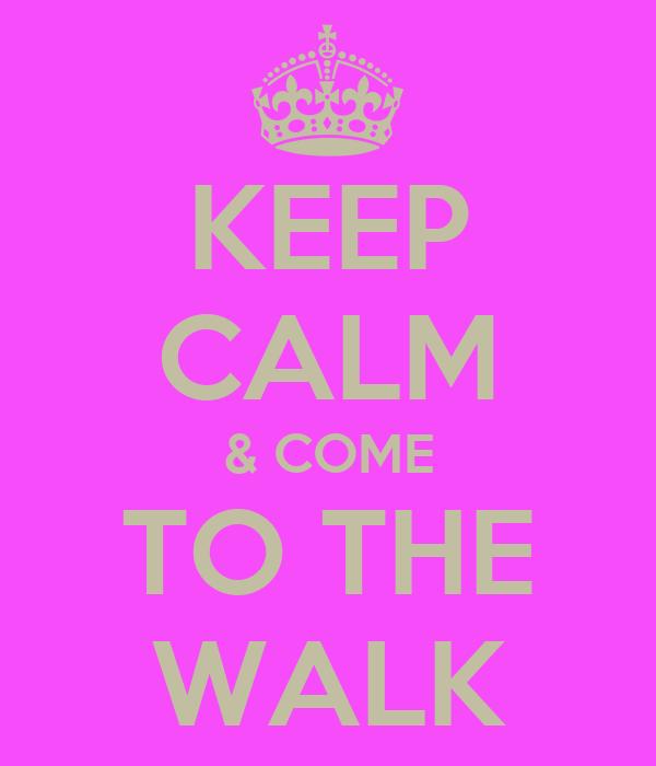 KEEP CALM & COME TO THE WALK