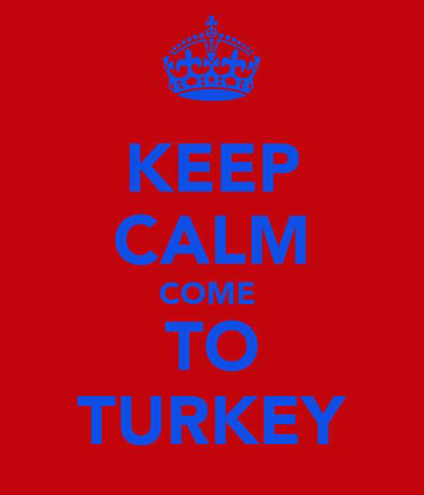 KEEP CALM COME  TO TURKEY
