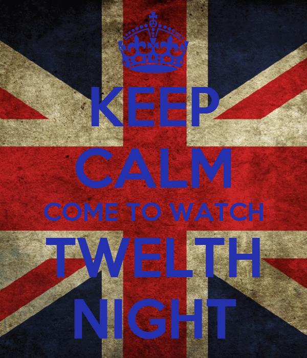 KEEP CALM COME TO WATCH TWELTH NIGHT