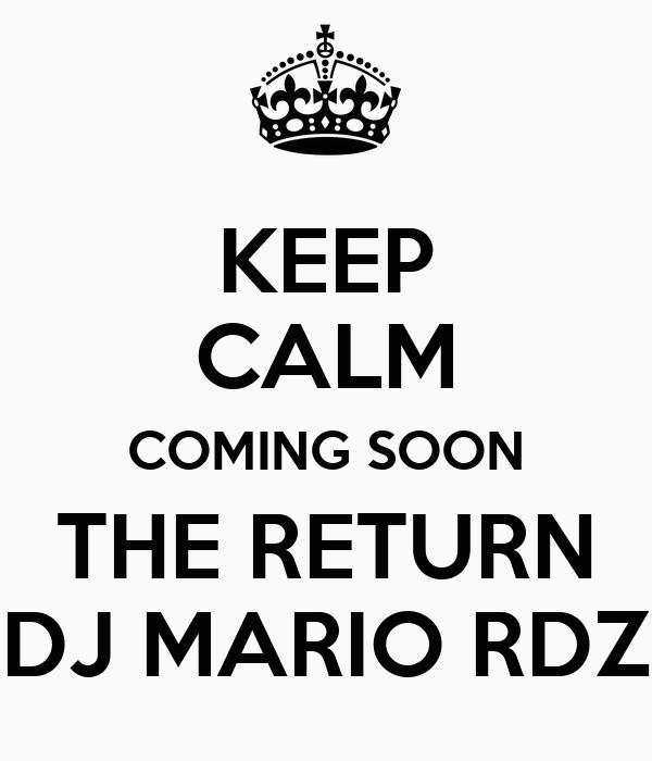 KEEP CALM COMING SOON THE RETURN DJ MARIO RDZ