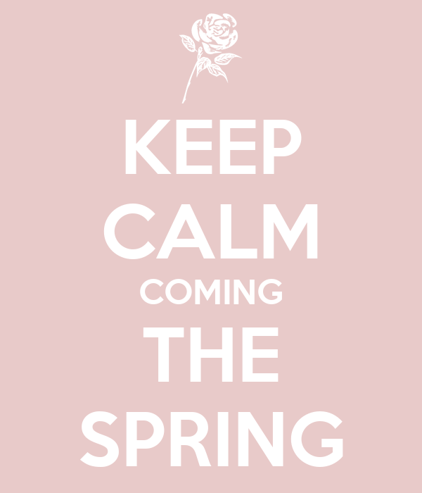 KEEP CALM COMING THE SPRING