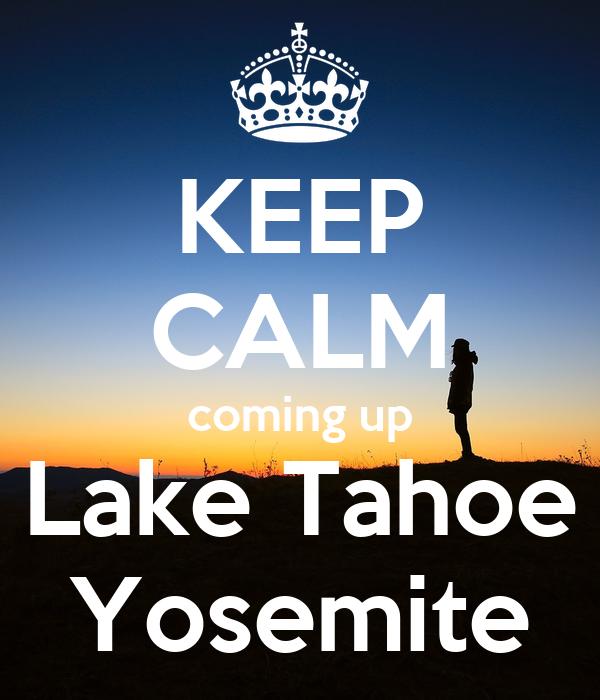KEEP CALM coming up Lake Tahoe Yosemite