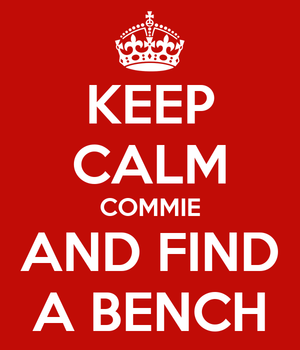 KEEP CALM COMMIE AND FIND A BENCH