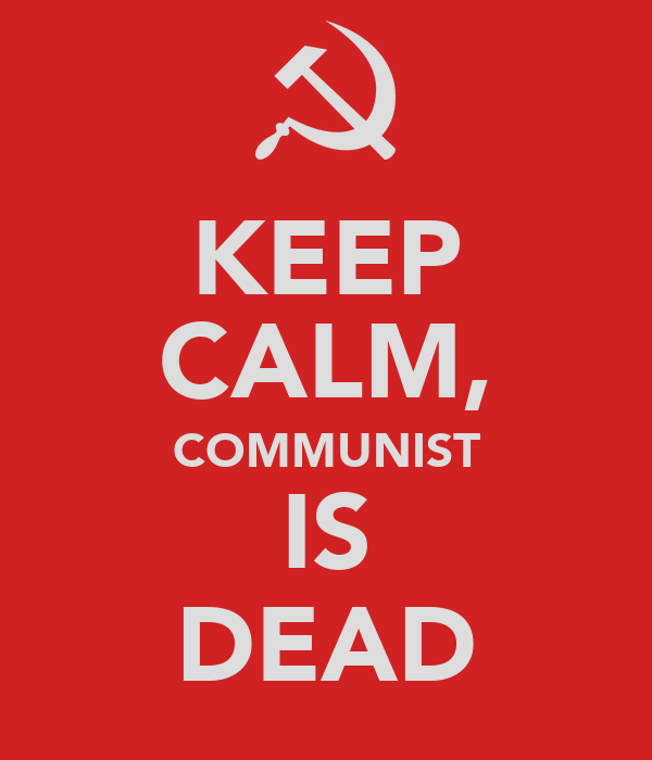 KEEP CALM, COMMUNIST IS DEAD