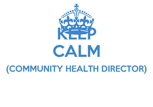 KEEP CALM (COMMUNITY HEALTH DIRECTOR)