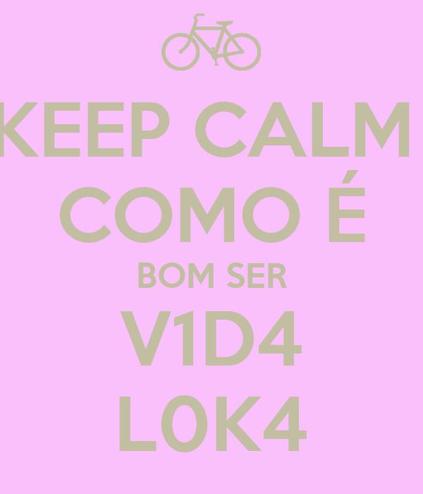 KEEP CALM  COMO É BOM SER V1D4 L0K4