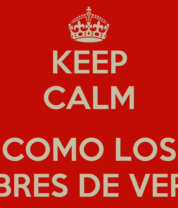 KEEP CALM  COMO LOS HOMBRES DE VERDAD