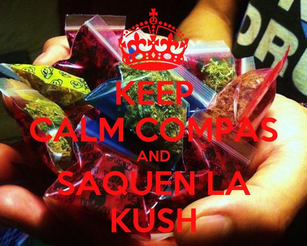 KEEP CALM COMPAS AND SAQUEN LA KUSH