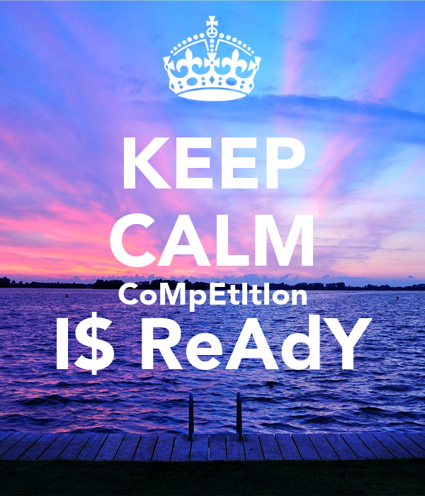 KEEP CALM CoMpEtItIon I$ ReAdY