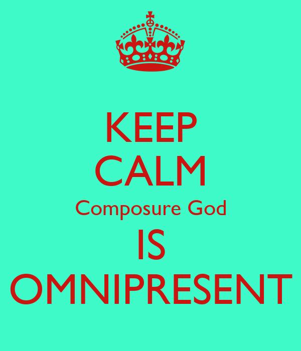 KEEP CALM Composure God IS OMNIPRESENT