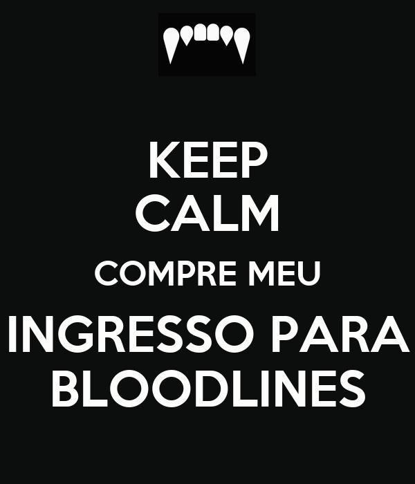 KEEP CALM COMPRE MEU INGRESSO PARA BLOODLINES