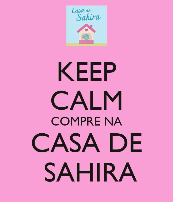 KEEP CALM COMPRE NA CASA DE  SAHIRA